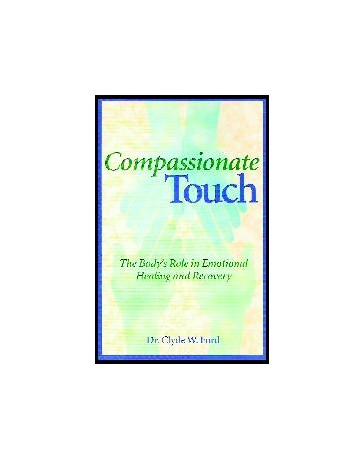 Compassionate Touch. The Body's Role in Emotional Heali