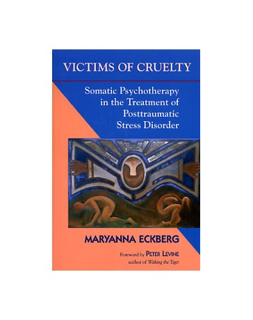 Victims of Cruelty. Somatic Psychotherapy in the Treatm