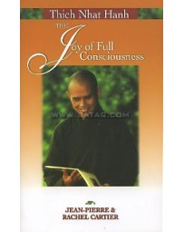 THICH NHAT HANH. THE JOY OF FULL CONSCIOUSNESS