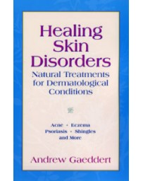 Healing Skin Disorders. Natural Treatments for Dermatol