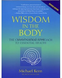 Wisdom in the Body -  The Craniosacral Approach to Essential Health    2nd edition