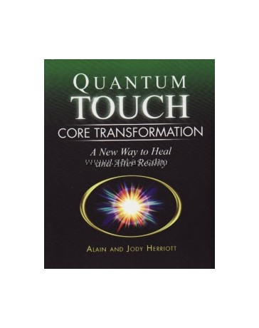 Quantum Touch - Core Transformation, A new way to heal and alter reality