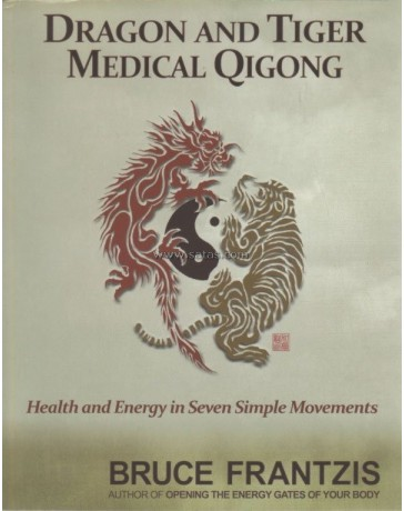 Dragon and Tiger Medical Qigong - Health and Energy in seven simple movements