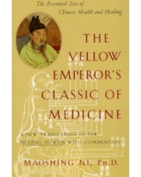 The Yellow Emperor's Classic of Medicine - The Essential Text of Chinese Health and Healing