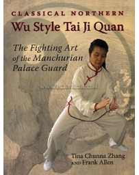 Classical Northern Wu Style Tai Ji Quan - The Fighting Art of the Manchurian Palace Guard
