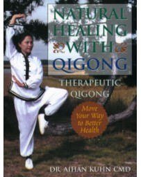 Natural Healing with Qigong - Therapeutic Qigong, Move Your Way to Better Health
