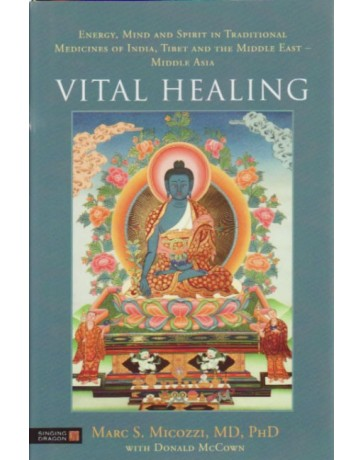 Vital Healing - Energy, Mind and Spirit in Traditional Medicines of India, Tibet and the Middle East