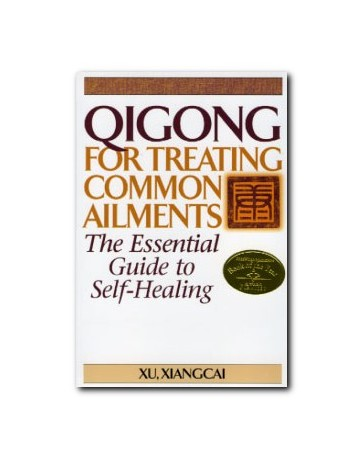 Qigong for Treating Common Ailments - The Essential Guide to Self-Healing