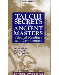 Tai Chi Secrets of the Ancient Masters - Selected Readings with Commentary