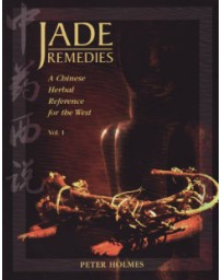 JADE REMEDIES Vol 1. A CHINESE HERBAL REFERENCE FOR THE