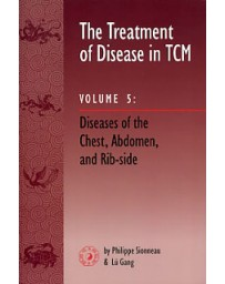The Treatment of Disease in TCM Volume 5 - Diseases of the Chest, Abdomen and Rib-side