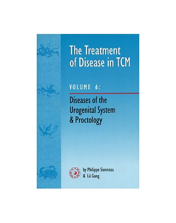 The Treatment of Disease in TCM  Volume 6 - Diseases of the Urogenital System - Proctology