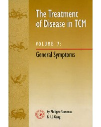 The Treatment of Disease in TCM Volume 7 - General Symptoms