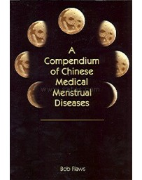 A COMPENDIUM OF CHINESE MEDICAL MENSTRUAL DISEASES
