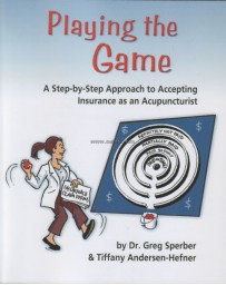 Playing the Game - A Step-by-Step Approach to Accepting Insurance as an Acupuncturist  1st Edition
