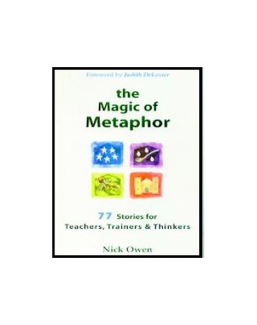 The Magic of Metaphor - 77 Stories for Teachers, Trainers - Thinkers