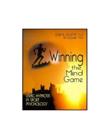 WINNING THE MIND GAME. USING HYPNOSIS IN SPORT PSYCHOLO