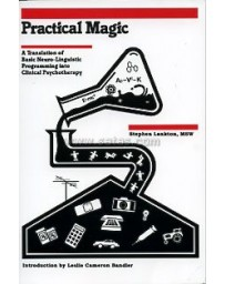 Practical Magic : A Translation of Basic Neuro-Linguist