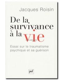 De la survivance à la vie, essai sur le traumatisme psychique et sa guérison