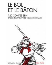 Le Bol et le Bâton - 120 contes zen racontés par Maître Deshimaru Taisen