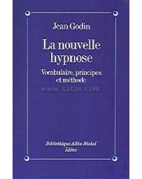 La nouvelle hypnose - Vocabulaire, Principes et Méthode