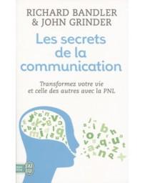 Les secrets de la communication - Transformez votre vie et celle des autres avec la PNL