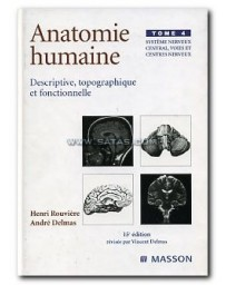 Anatomie Humaine  Tome 4 - Système nerveux central, voie