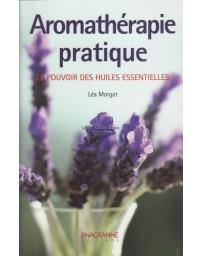 Aromathérapie pratique - Le pouvoir des huiles essentielles