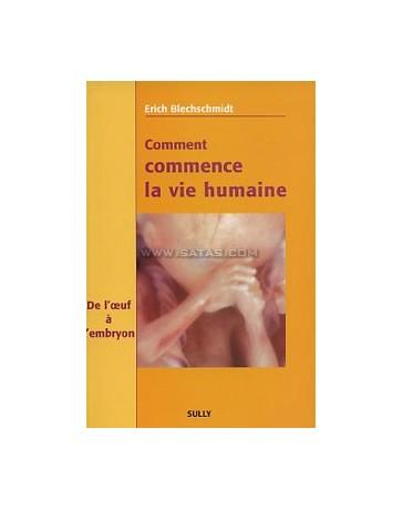 COMMENT COMMENCE LA VIE HUMAINE: DE L'OEUF A L'EMBRYON,