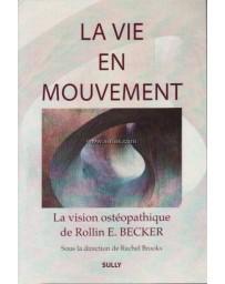 La vie en mouvement - La vision ostéopathique de Rollin E. Becker