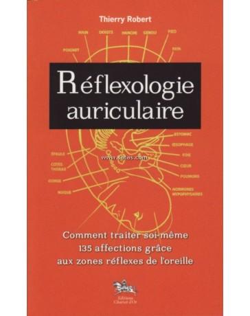 Réflexologie auriculaire - Comment traiter soi-même 135 affections grâce aux zones réflexes