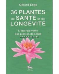 36 PLANTES DE SANTE ET DE LONGEVITE - L'ENERGIE VERTE