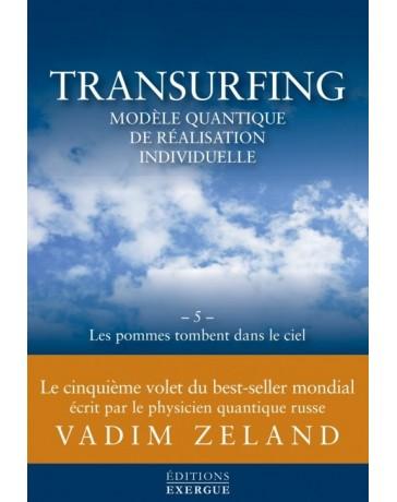 Transurfing modèle quantique de réalisation individuelle  volume 5 - Les pommes tombent dans le ciel