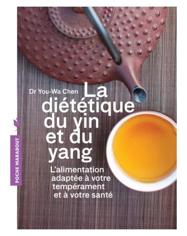 La diététique du yin et du yan - L'alimentation adaptée à votre tempérament et à votre santé