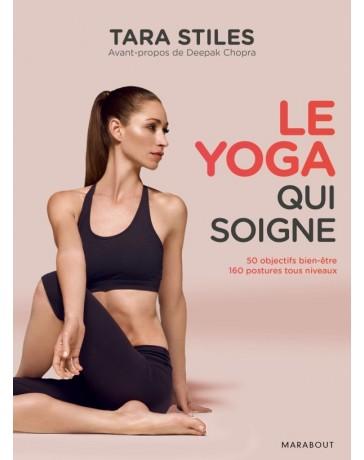 Le Yoga qui soigne - 50 objectifs bien-être, 160 postures tous niveaux