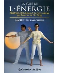 La voie de l'énergie - Maîtriser l'art chinois de la force interne par la force du Chi-Kung