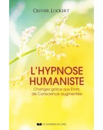 L'hypnose humaniste - Changez grâce aux États de Conscience augmentée