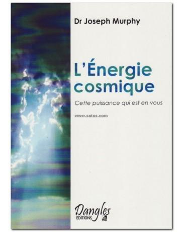 L'énergie cosmique - Cette puissance qui est en vous