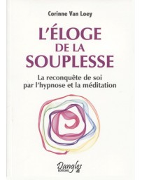 L'éloge de la souplesse - La reconquête de soi par l'hypnose et méditation
