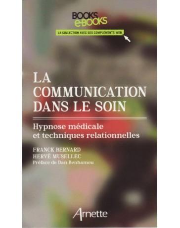 La communication dans le soin - Hypnose médicale et techniques relationnelles