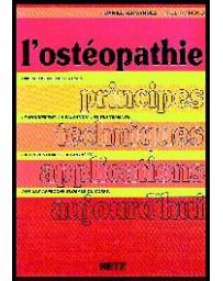 L'ostéopathie - Principes techniques, applications aujourd'hui