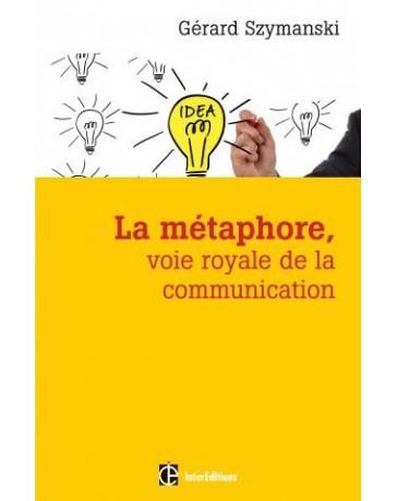 La métaphore, voie royale de la communication   2e édition