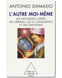L'autre moi-même - Les nouvelles cartes du cerveau...