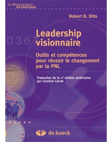 Leadership visionnaire: Outils et compétences pour réussir le changement par la PNL