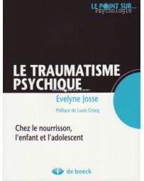 Le traumatisme psychique - Chez le nourrisson, l'enfant et l'adolescent