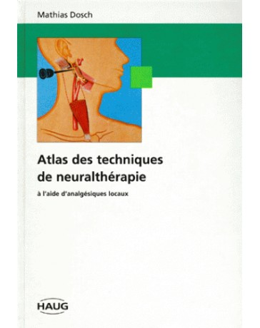 Atlas des Techniques de Neuralthérapie à l'Aide d'Analgésiques locaux