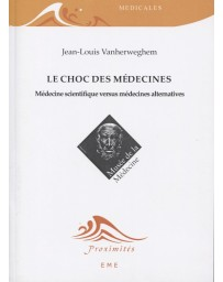 Le choc des médecines - Médecine scientifique versus médecines alternatives