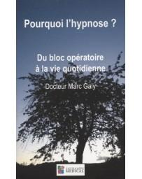 Pourquoi l'hypnose? - Du bloc opératoire à la vie quotidienne