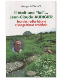 """IL ETAIT UNE """"FOI""""... JEAN-CLAUDE AUDIGIER - SOURCIER,"""