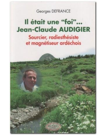 """Il était une """"foi""""... Jean-Claude Audigier - Sourcier,"""